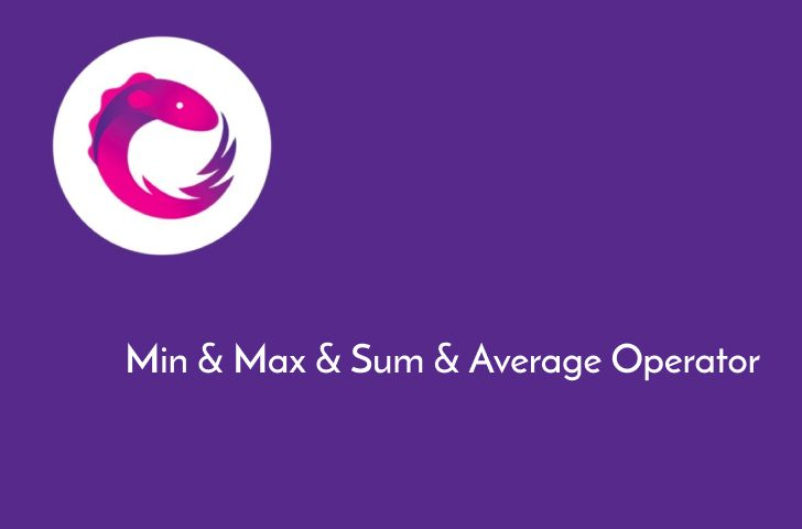 آموزش اپراتور ها یا عملگر های Min ، Max ، Sum و Average در RxJava
