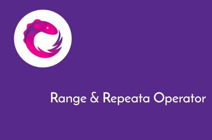 آموزش عملگر ها یا اپراتور های Range و Repeat در RxJava