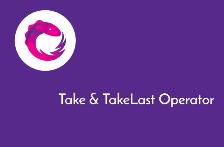 آموزش عملگر ها یا اپراتور های Take و TakeLast در RxJava